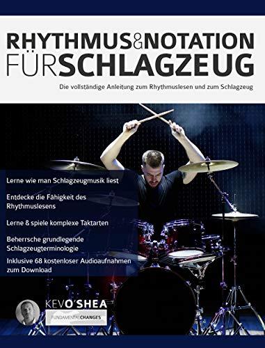 Rhythmus und Notation für Schlagzeug: Die vollständige Anleitung zum Rhythmuslesen und zum Schlagzeug