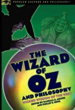 The Wizard of Oz and Philosophy: Wicked Wisdom of the West (Popular Culture and Philosophy)