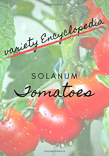 variety Encyclopedia Tomatoes: Notebook - your personal notebook for your...