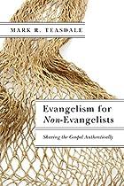 Evangelism for Non-Evangelists: Sharing the Gospel Authentically