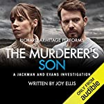 The Murderer's Son     A Jackman and Evans Thriller              By:                                                                                                                                 Joy Ellis                               Narrated by:                                                                                                                                 Richard Armitage                      Length: 9 hrs and 30 mins     1,509 ratings     Overall 4.3