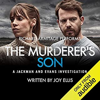 The Murderer's Son     A Jackman and Evans Thriller              Written by:                                                                                                                                 Joy Ellis                               Narrated by:                                                                                                                                 Richard Armitage                      Length: 9 hrs and 30 mins     84 ratings     Overall 4.5