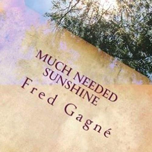 Much Needed Sunshine Audiobook By Fred Gagne cover art