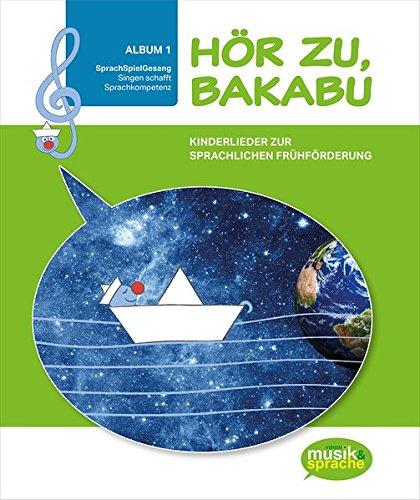 Hör zu, Bakabu - Album 1: Kinderlieder zur sprachlichen Frühförderung (Buch inkl. 2 Audio CDs) (Hör zu, Bakabu / Kinderlieder zur sprachlichen Frühförderung)