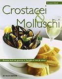 Crostacei e molluschi. Ricette facili da gustare in famiglia e con gli amici