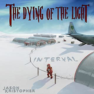 The Dying of the Light: Interval                   By:                                                                                                                                 Jason Kristopher                               Narrated by:                                                                                                                                 Andrew McFerrin                      Length: 17 hrs and 28 mins     32 ratings     Overall 4.1