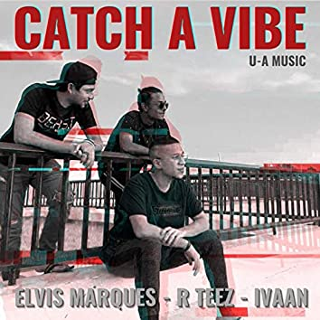 Catch A Vibe (feat. R Teez & IVAAN)
