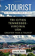 Greater Than a Tourist- Tri-Cities Tennessee-Virginia USA: 50 Travel Tips from a Local