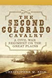 The Second Colorado Cavalry: A Civil War Regiment on the Great Plains (Volume 69) (Campaigns and Commanders Series)