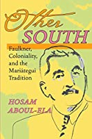 Other South: Faulkner, Coloniality, and the Mariategui Tradition (Illuminations: Cultrual Formations Of The Americas)