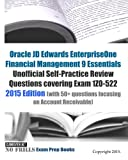 Oracle JD Edwards EnterpriseOne Financial Management 9 Essentials Unofficial Self-Practice Review Questions covering Exam 1Z0-522: 2015 Edition (with 50+ questions focusing on Account Receivable)