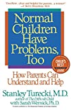 Normal Children Have Problems, Too : How Parents Can Understand and Help (A Child Magazine Best Parenting Book)