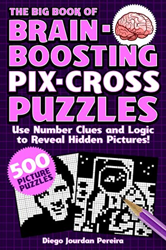The Big Book of Brain Boosting Pix-Cross Puzzles: Pixel Puzzles Designed to Keep the Mind Sharp―500 Japanese Crosswords