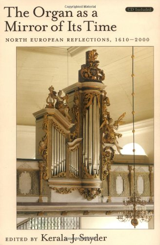 The Organ as a Mirror of Its Time: North European Reflections, 1610-2000 [With CD]