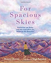 """For Spacious Skies: Katharine Lee Bates and the Inspiration for """"America the Beautiful"""" (She Made History)"""