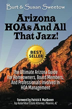 Arizona Hoas and All That Jazz!: The Ultimate Arizona Guide for Homeowners, Board Members, and Professionals Involved in Hoa Management