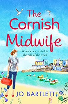The Cornish Midwife: The perfect uplifting escapist read for 2021 (The Cornish Midwife Series Book 1) by [Jo Bartlett]