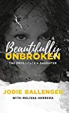 Beautifully Unbroken: The Prostitute s Daughter