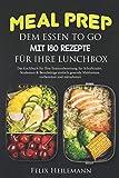 Meal Prep dem Essen to go mit 180 Rezepte für Ihre Lunchbox: Das Kochbuch für Ihre...