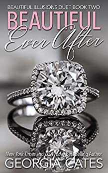 Beautiful Ever After: An Arranged Relationship Romance (Beautiful Illusions Duet Book 2) by [Georgia Cates]