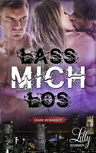 LASS MICH LOS: Dark Romance