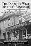 The Dorothy West Martha's Vineyard: Stories, Essays and Reminiscences by Dorothy West Writing in the Vineyard Gazette