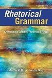 Rhetorical Grammar: Grammatical Choices, Rhetorical Effects