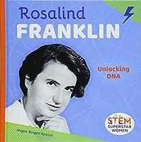Rosalind Franklin: Unlocking DNA (Stem Superstar Women)