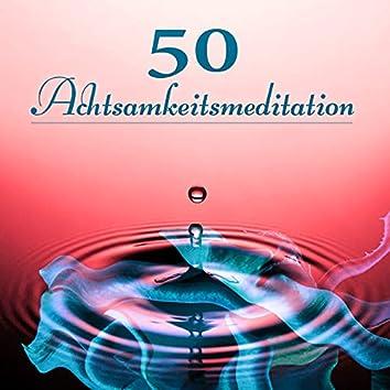 50 Achtsamkeitsmeditation – Heildende Geräusche der Natur, Gelassenheit, Zen Buddhismus, Tiefentspannungsmusik