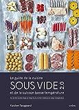 Le guide de la cuisine sous vide 2.0 et de la cuisson basse température : Plus de 150 recettes étape par étape et plus de...