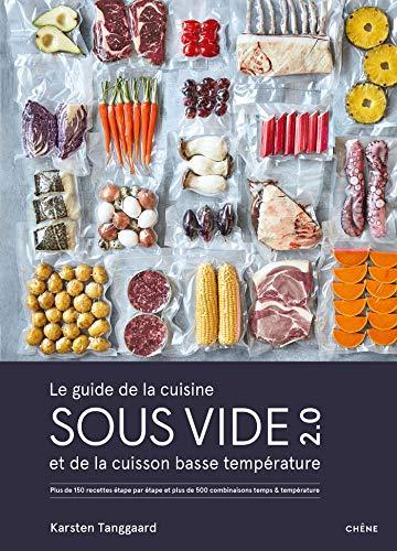 Le guide de la cuisine sous vide et de la cuisson basse température: Plus de 150 recettes étape par étape et plus de 500 combinaisons...