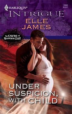 Under Suspicion, With Child (The Curse of Raven's Cliff Book 4)