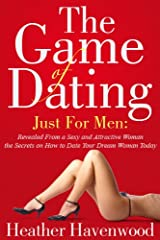 """The Game of Dating: Just for Men. """"The Ultimate Secrets on How to Date Your Dream Woman Today"""" Buy it Now. Kindle Edition"""