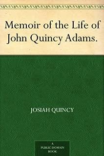 Memoir of the Life of John Quincy Adams.