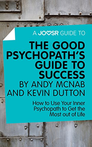 A Joosr Guide to... The Good Psychopath's Guide to Success by Andy McNab and Kevin Dutton: How to Use Your Inner Psychopath to Get the Most out of Life (English Edition)