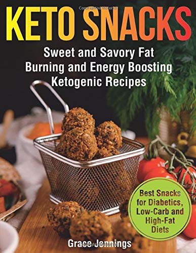 Keto Snacks: Sweet and Savory Fat Burning and Energy Boosting Ketogenic Recipes (healthy foods and snacks for weight loss, best snacks for diet, quick ... deit, what is the keto diet, snacking)