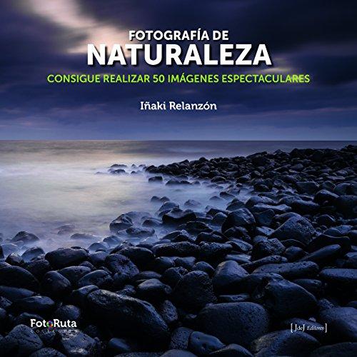 Fotografía de naturaleza: Consigue realizar 50 imágenes espectaculares: 24 (FotoRuta)