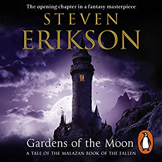 Gardens of the Moon     The Malazan Book of the Fallen 1              By:                                                                                                                                 Steven Erikson                               Narrated by:                                                                                                                                 Ralph Lister                      Length: 26 hrs and 2 mins     33 ratings     Overall 4.5