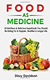 FOOD AS MEDICINE: 33 Nutritious & Delicious Superfoods You Should Be Eating For A Happier, Healthier & Longer Life. Eat Your Food As Your Medicine, Because You Are What You Eat.