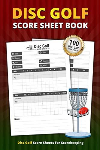 Disc Golf Score Sheet Book: 100 Score Sheets For Scorekeeping | Disc Golf Game Record Keeper Book (Disc Golf Game Score Pads)