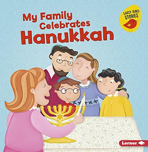 My Family Celebrates Hanukkah (Holiday Time (Early Bird Stories ™))
