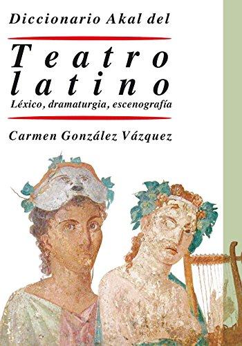 Diccionario del teatro latino. Léxico, dramaturgia, escenografía (Diccionarios)