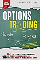 Options Trading for Beginners: Beat the Stock Market with Options, Learn how to Generate Passive Income from Financial Markets in Less than 7 Days