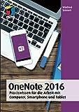 OneNote 2016: Praxiswissen für die Arbeit mit Computer, Smartphone und Tablet (mitp Anwendungen)