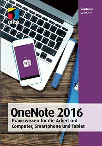 OneNote 2016: Praxiswissen für die Arbeit mit Computer, Smartphone und Tablet: Praxiswissen fr die Arbeit mit Computer, Smartphone und Tablet (mitp Anwendungen)