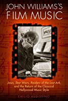 John Williams's Film Music: Jaws, Star Wars, Raiders of the Lost Ark, and the Return of the Classical Hollywood Music Style (Wisconsin Film Studies)
