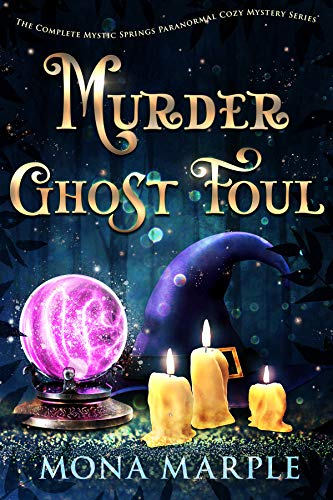 Murder Ghost Foul: The Complete Mystic Springs Paranormal Cozy Mystery Series by [Mona Marple]