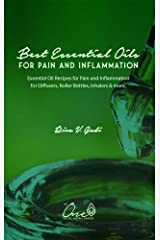 The Best Essential Oils for Pain and Inflammation: Essential Oil Recipes for Pain and Inflammation for Diffusers, Roller Bottles, Inhalers & more. Kindle Edition