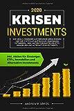 KRISEN INVESTMENTS 2020: Wie Sie als Gewinner aus der Krise herausgehen und Ihr Portfolio auf passives Einkommen optimieren - inkl. Aktien für Einsteiger, ETFs, Immobilien und Alternative Investments