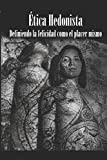 Ética Hedonista: El placer visto como máximo valor moral y dador de paz.: 2 (Filosofía y goce sexual)